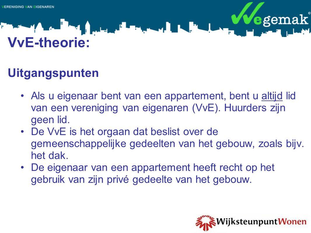VvE-theorie: Uitgangspunten •Als u eigenaar bent van een appartement, bent u altijd lid van een vereniging van eigenaren (VvE). Huurders zijn geen lid