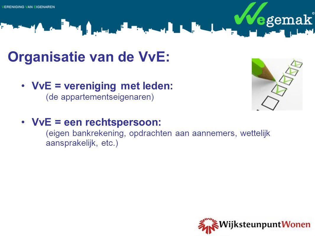 Organisatie van de VvE: •VvE = vereniging met leden: (de appartementseigenaren) •VvE = een rechtspersoon: (eigen bankrekening, opdrachten aan aannemers, wettelijk aansprakelijk, etc.)