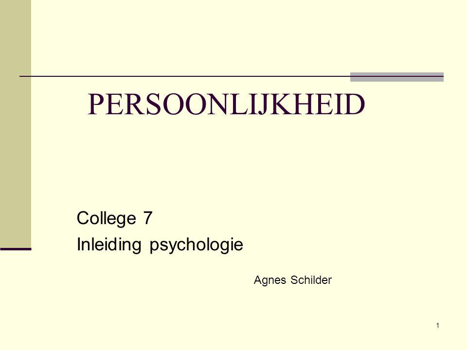1 PERSOONLIJKHEID College 7 Inleiding psychologie Agnes Schilder