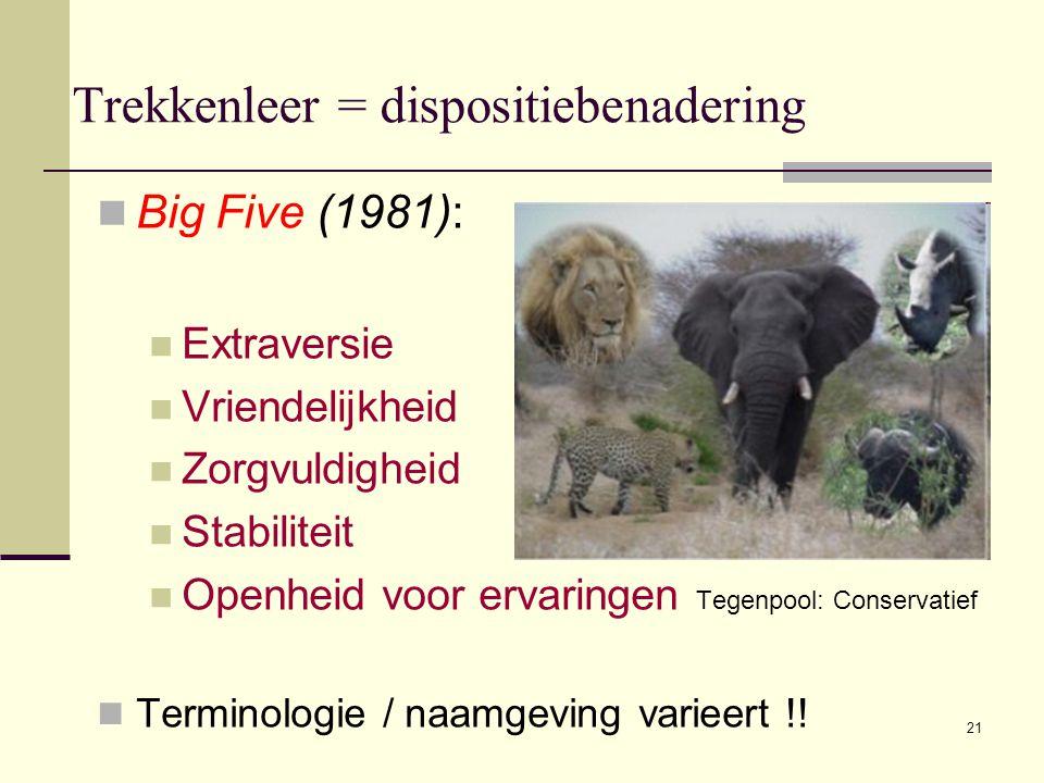 21 Trekkenleer = dispositiebenadering  Big Five (1981):  Extraversie Tegenpool: Introversie  Vriendelijkheid Tegenpool: Bazig, twistziek  Zorgvuld