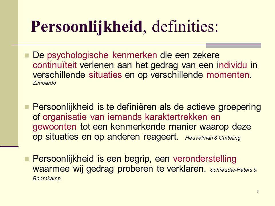 6  De psychologische kenmerken die een zekere continuïteit verlenen aan het gedrag van een individu in verschillende situaties en op verschillende mo