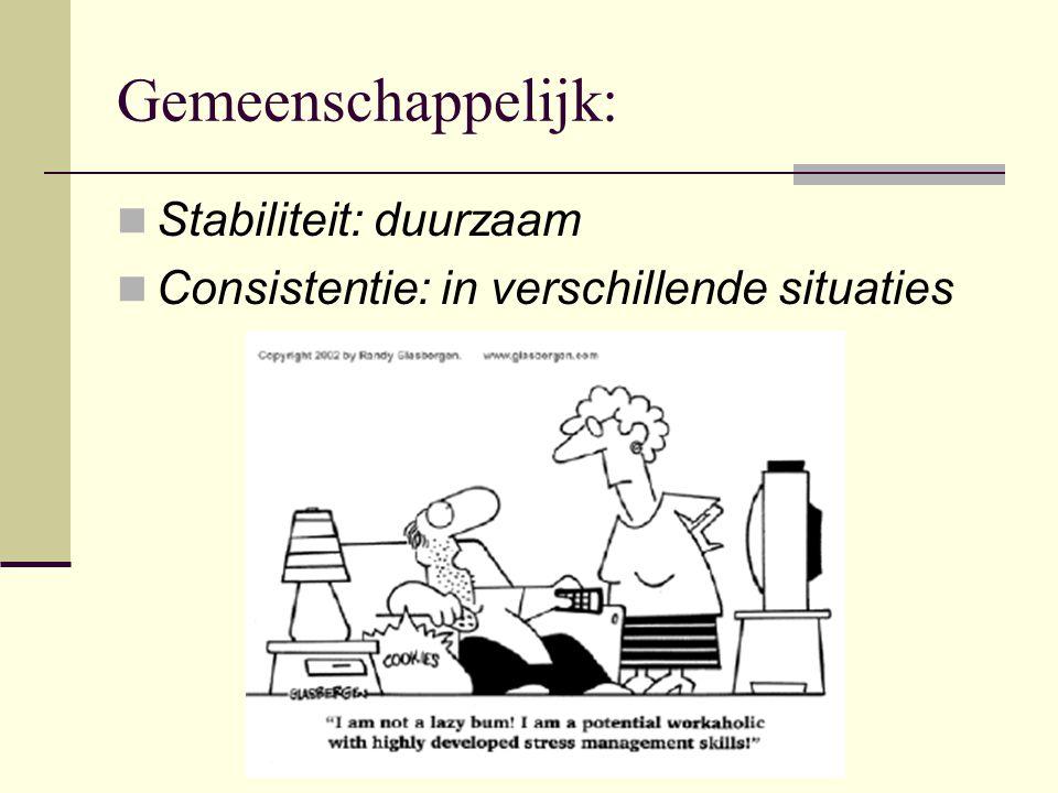 Gemeenschappelijk:  Stabiliteit: duurzaam  Consistentie: in verschillende situaties