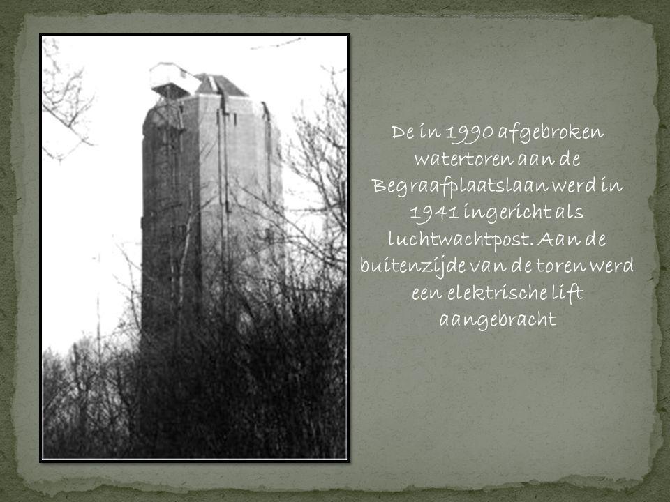 De in 1990 afgebroken watertoren aan de begraafplaatslaan werd in 1941 ingericht als luchtwachtpost.