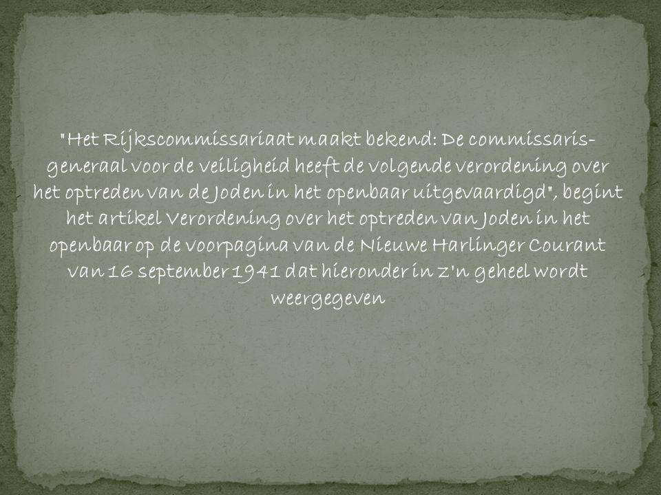 Het Rijkscommissariaat maakt bekend: De commissaris- generaal voor de veiligheid heeft de volgende verordening over het optreden van de Joden in het openbaar uitgevaardigd , begint het artikel Verordening over het optreden van Joden in het openbaar op de voorpagina van de Nieuwe Harlinger Courant van 16 september 1941 dat hieronder in z n geheel wordt weergegeven
