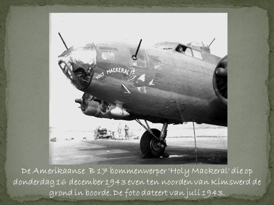 De Amerikaanse B 17 bommenwerper Holy Mackeral die op donderdag 16 december 1943 even ten noorden van Kimswerd de grond in boorde.