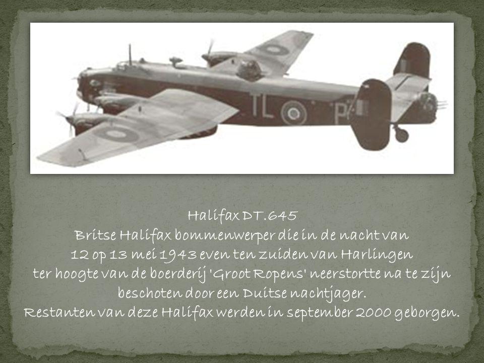 Halifax DT.645 Britse Halifax bommenwerper die in de nacht van 12 op 13 mei 1943 even ten zuiden van Harlingen ter hoogte van de boerderij Groot Ropens neerstortte na te zijn beschoten door een Duitse nachtjager.