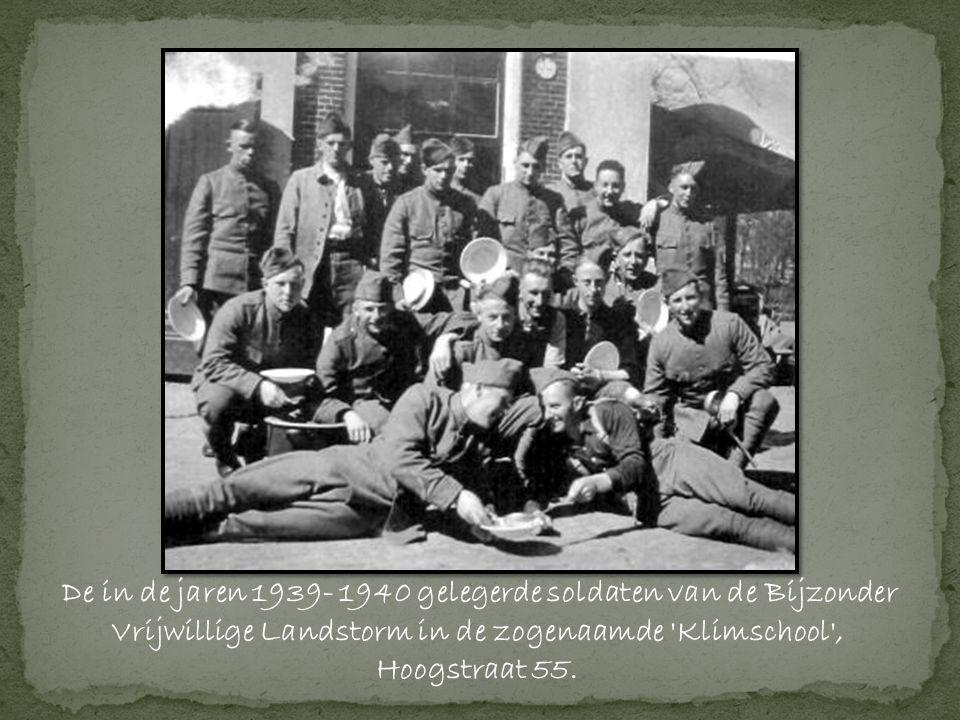 De in de jaren 1939- 1940 gelegerde soldaten van de Bijzonder Vrijwillige Landstorm in de zogenaamde Klimschool , Hoogstraat 55.