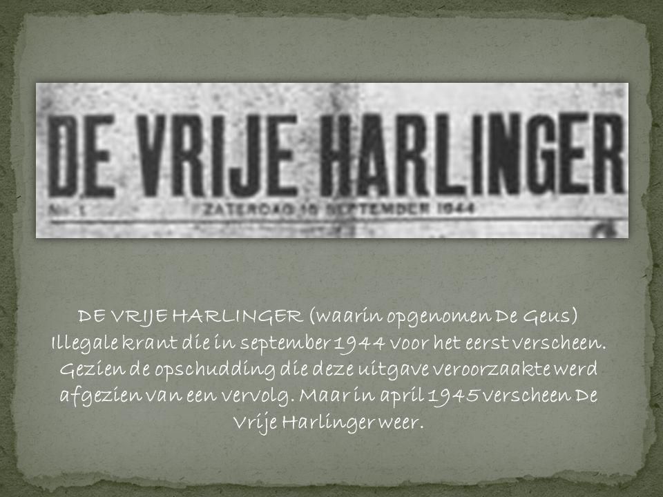 DE VRIJE HARLINGER (waarin opgenomen De Geus) Illegale krant die in september 1944 voor het eerst verscheen.