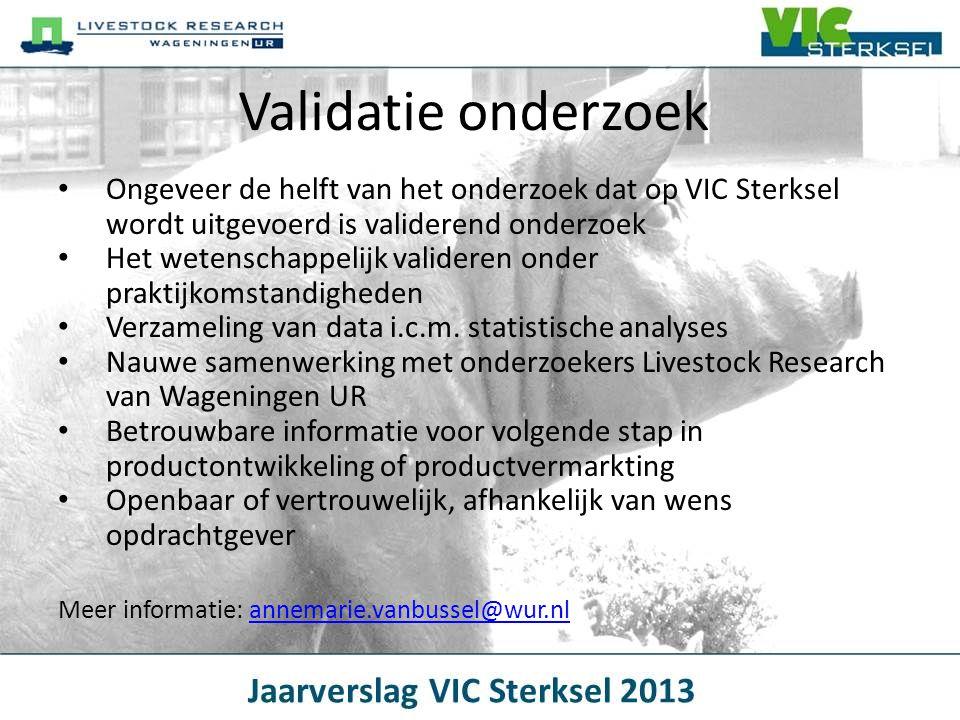 Validatie onderzoek • Ongeveer de helft van het onderzoek dat op VIC Sterksel wordt uitgevoerd is validerend onderzoek • Het wetenschappelijk validere