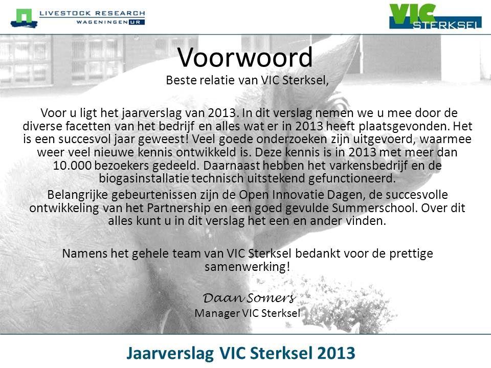 Voorwoord Beste relatie van VIC Sterksel, Voor u ligt het jaarverslag van 2013. In dit verslag nemen we u mee door de diverse facetten van het bedrijf