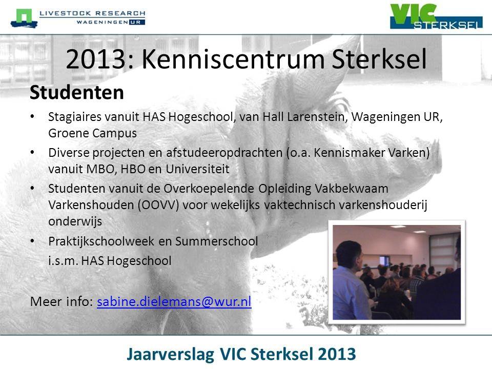 2013: Kenniscentrum Sterksel Studenten • Stagiaires vanuit HAS Hogeschool, van Hall Larenstein, Wageningen UR, Groene Campus • Diverse projecten en af