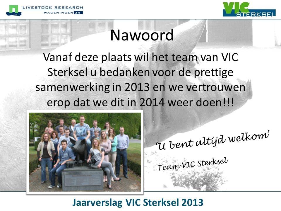 Nawoord Vanaf deze plaats wil het team van VIC Sterksel u bedanken voor de prettige samenwerking in 2013 en we vertrouwen erop dat we dit in 2014 weer