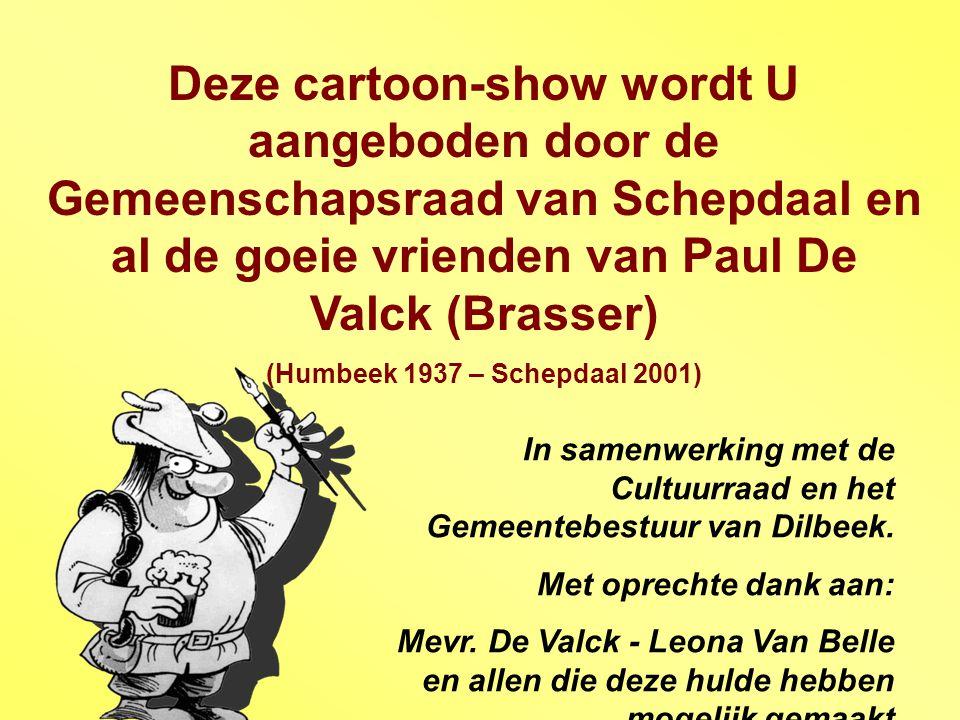 Deze cartoon-show wordt U aangeboden door de Gemeenschapsraad van Schepdaal en al de goeie vrienden van Paul De Valck (Brasser) (Humbeek 1937 – Schepd