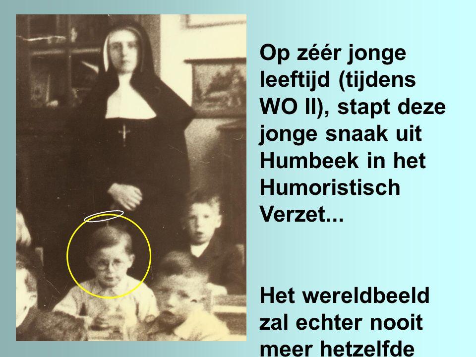 Op zéér jonge leeftijd (tijdens WO II), stapt deze jonge snaak uit Humbeek in het Humoristisch Verzet... Het wereldbeeld zal echter nooit meer hetzelf