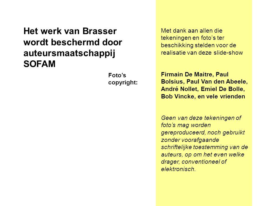 Het werk van Brasser wordt beschermd door auteursmaatschappij SOFAM Firmain De Maitre, Paul Bolsius, Paul Van den Abeele, André Nollet, Emiel De Bolle