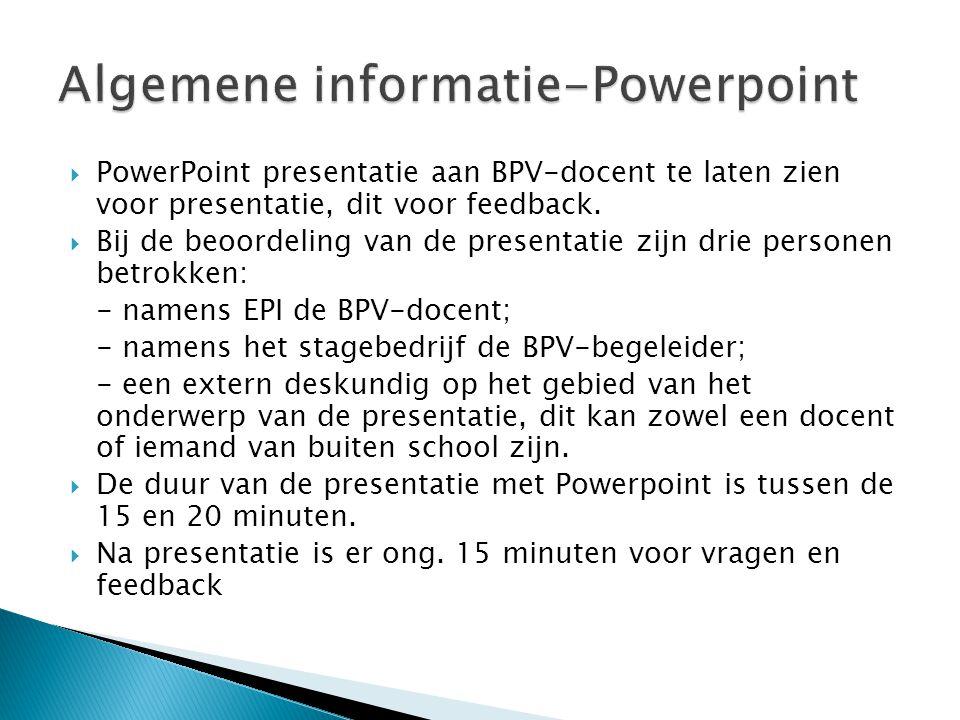  PowerPoint presentatie aan BPV-docent te laten zien voor presentatie, dit voor feedback.  Bij de beoordeling van de presentatie zijn drie personen