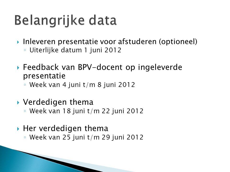  Inleveren presentatie voor afstuderen (optioneel) ◦ Uiterlijke datum 1 juni 2012  Feedback van BPV-docent op ingeleverde presentatie ◦ Week van 4 j