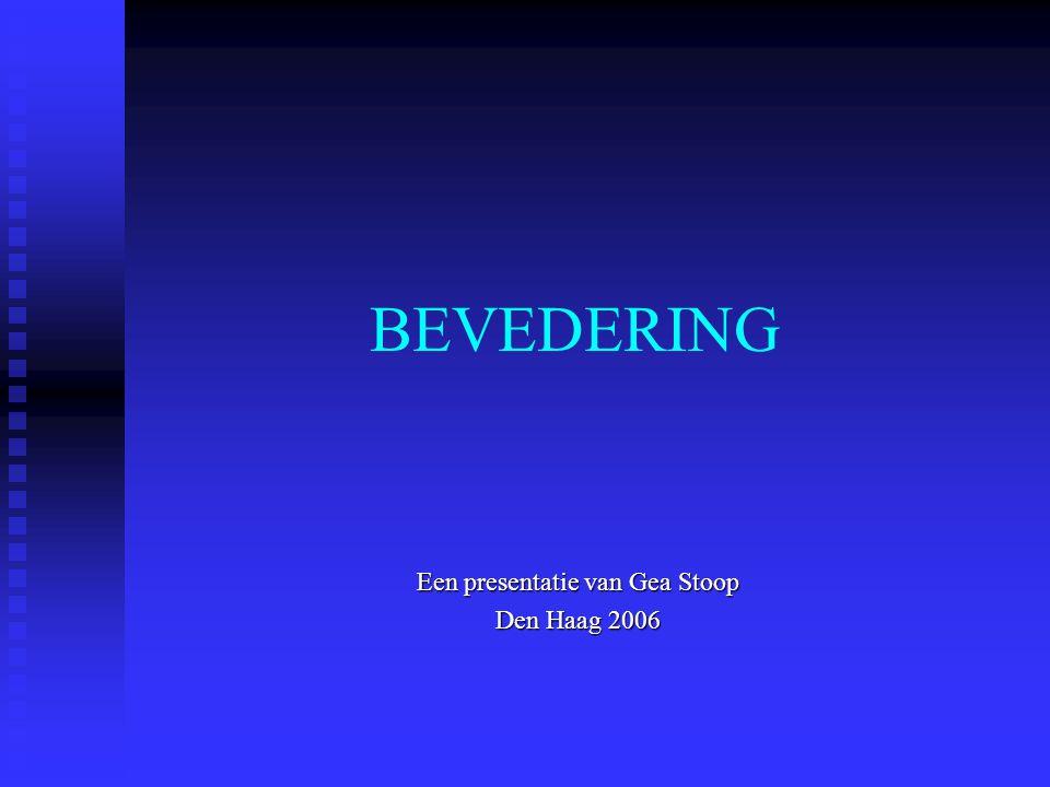 BEVEDERING Een presentatie van Gea Stoop Den Haag 2006