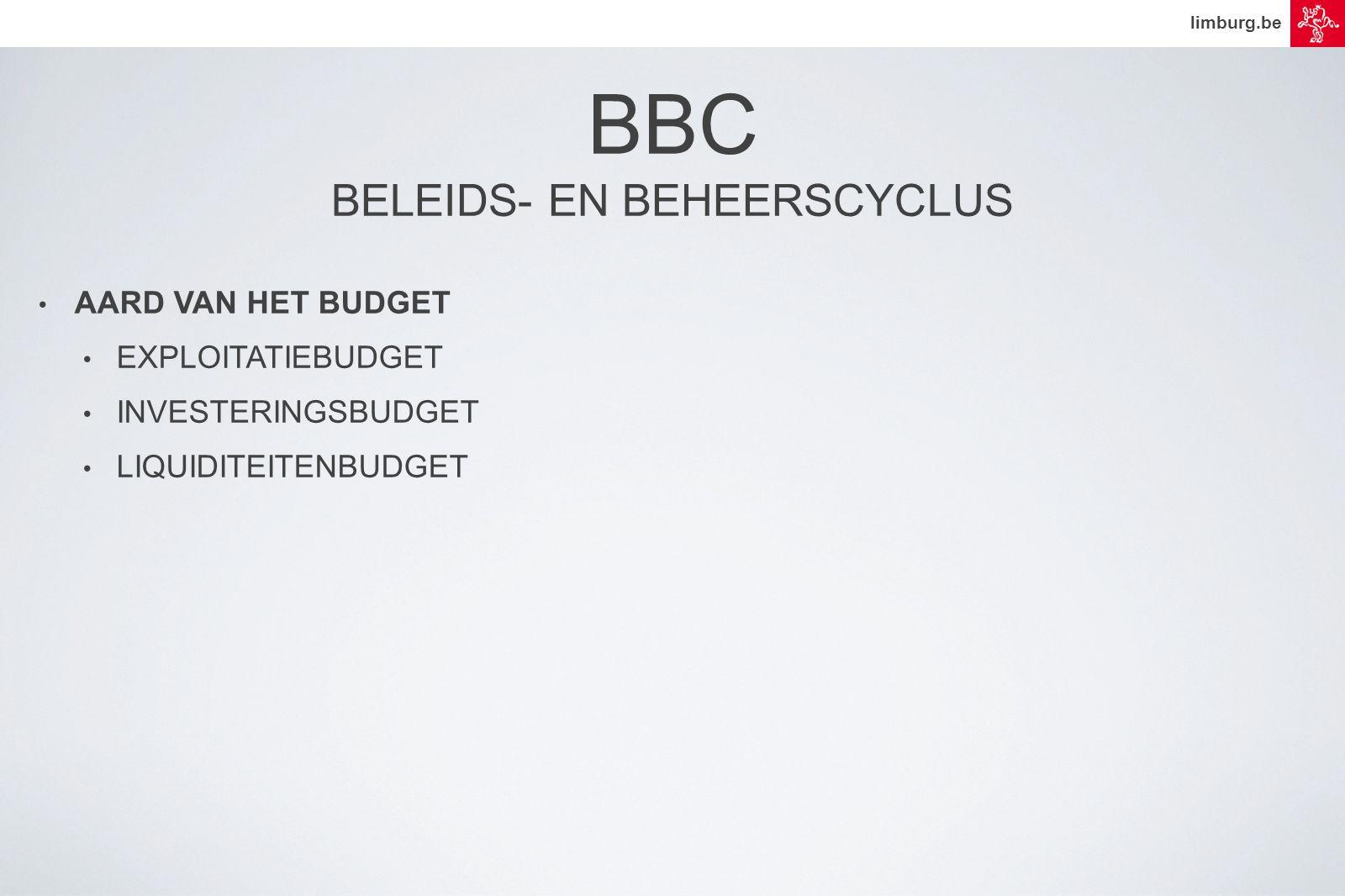 limburg.be • AARD VAN HET BUDGET • EXPLOITATIEBUDGET • INVESTERINGSBUDGET • LIQUIDITEITENBUDGET BBC BELEIDS- EN BEHEERSCYCLUS