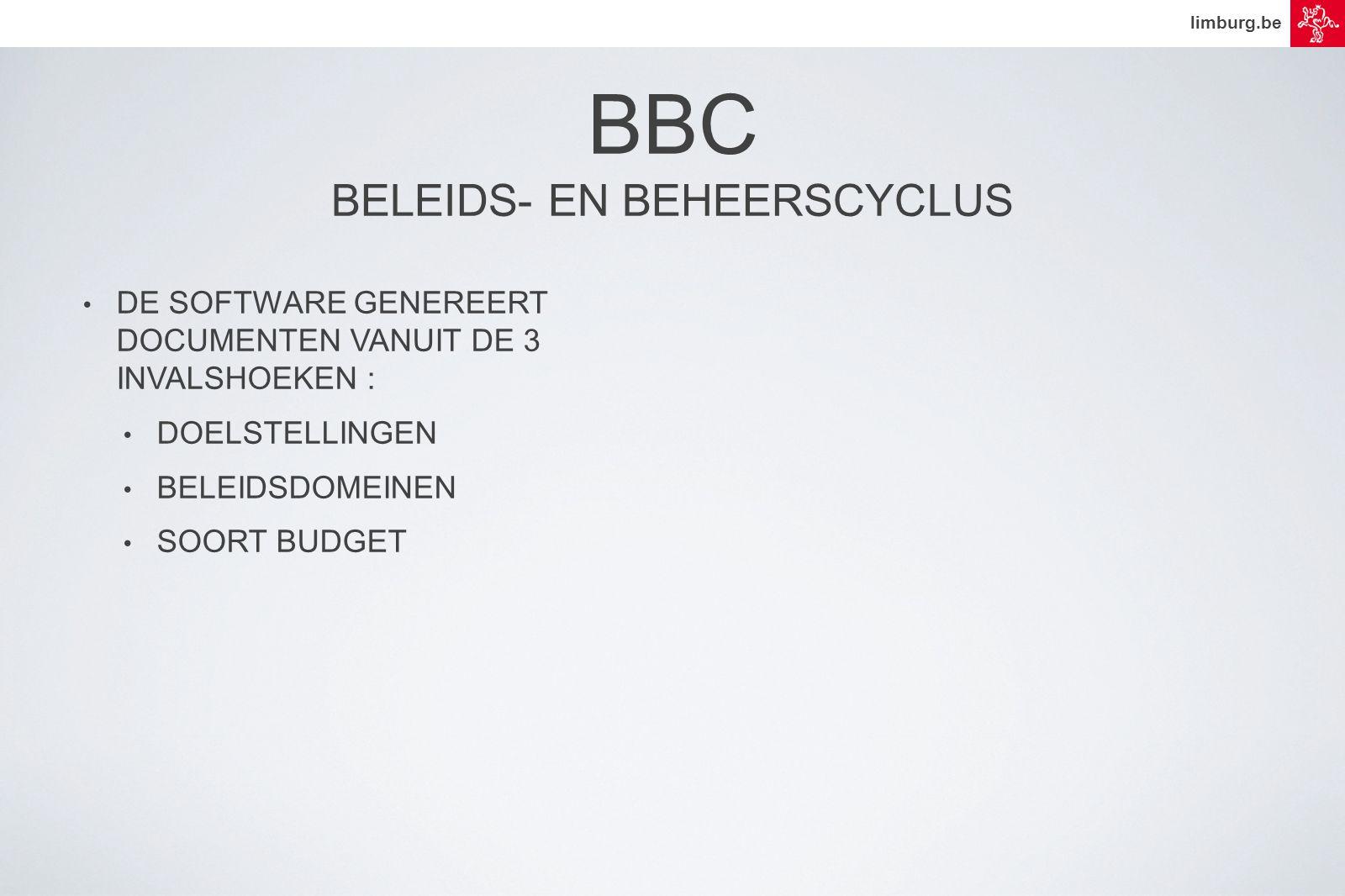 limburg.be • DE SOFTWARE GENEREERT DOCUMENTEN VANUIT DE 3 INVALSHOEKEN : • DOELSTELLINGEN • BELEIDSDOMEINEN • SOORT BUDGET BBC BELEIDS- EN BEHEERSCYCLUS