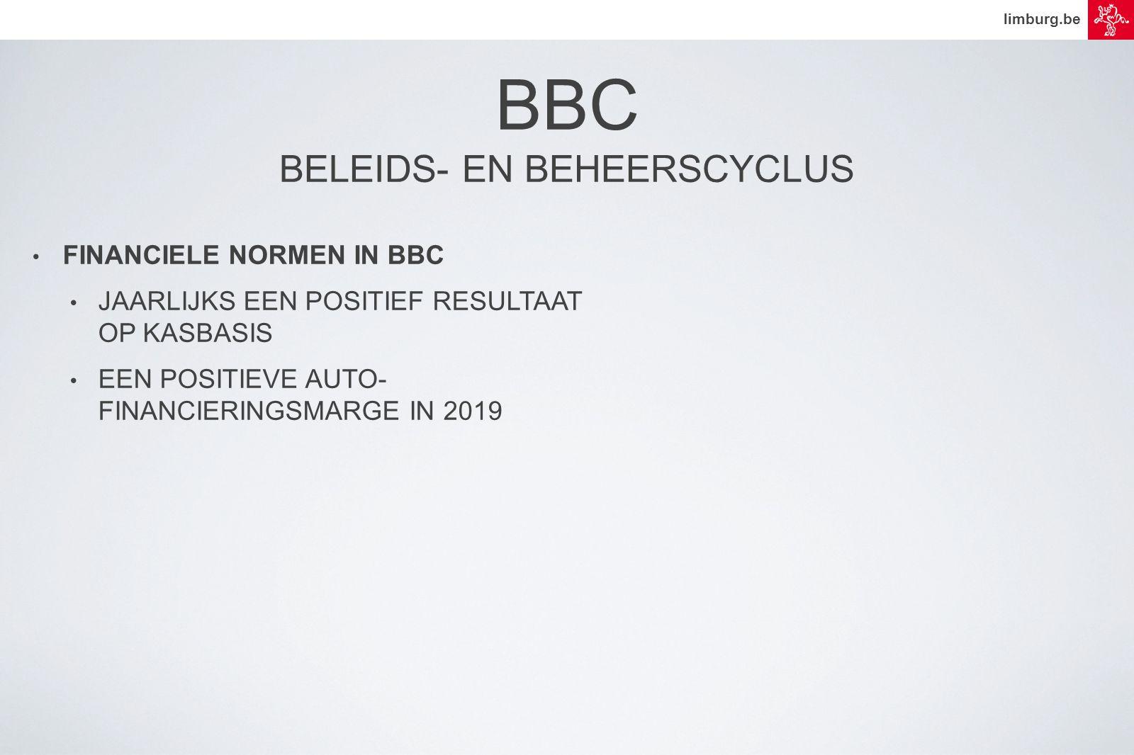 limburg.be • FINANCIELE NORMEN IN BBC • JAARLIJKS EEN POSITIEF RESULTAAT OP KASBASIS • EEN POSITIEVE AUTO- FINANCIERINGSMARGE IN 2019 BBC BELEIDS- EN BEHEERSCYCLUS