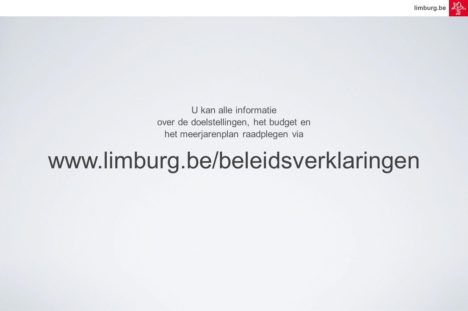 www.limburg.be/beleidsverklaringen U kan alle informatie over de doelstellingen, het budget en het meerjarenplan raadplegen via limburg.be