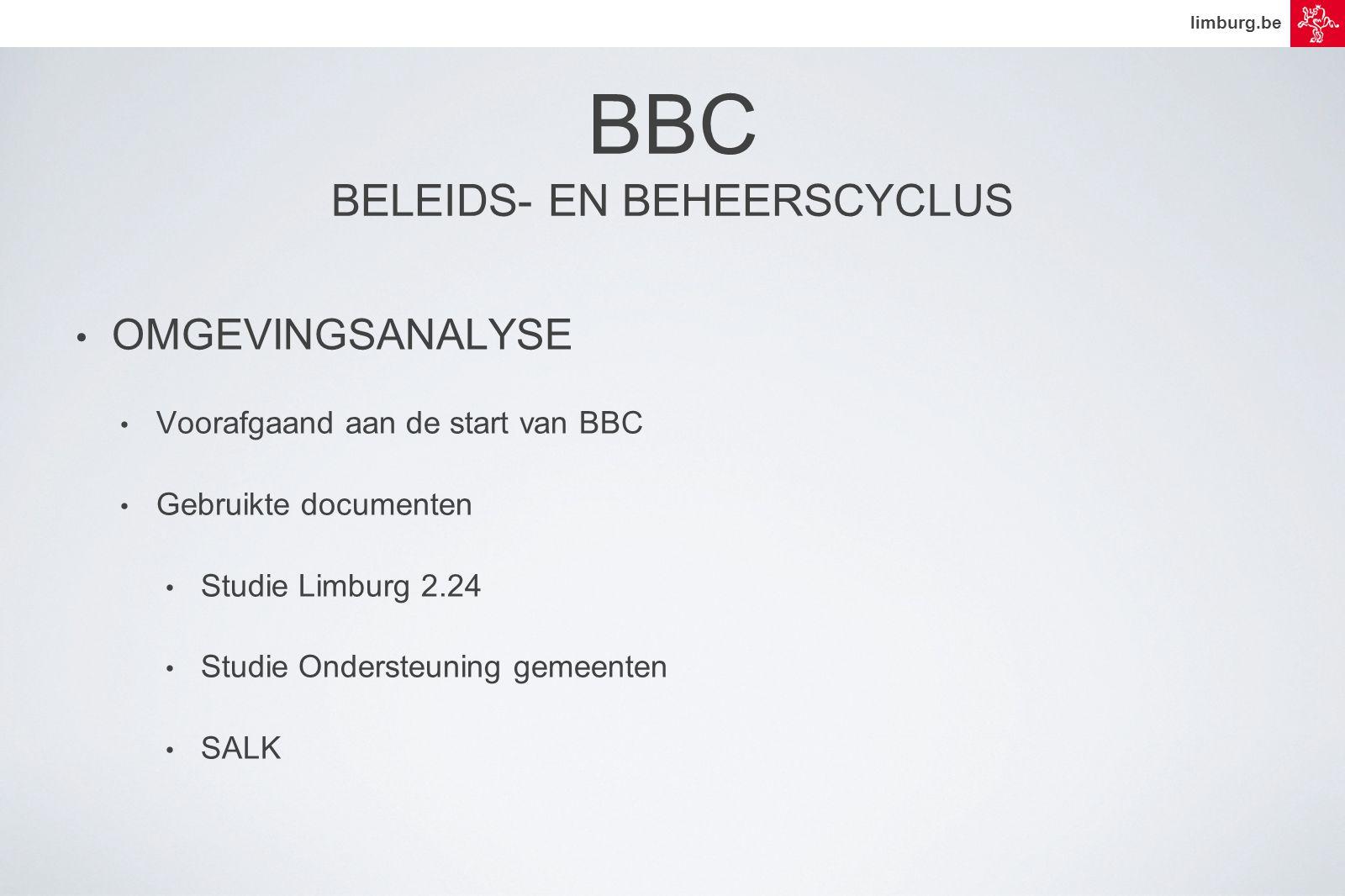 limburg.be BBC BELEIDS- EN BEHEERSCYCLUS • OMGEVINGSANALYSE • Voorafgaand aan de start van BBC • Gebruikte documenten • Studie Limburg 2.24 • Studie Ondersteuning gemeenten • SALK