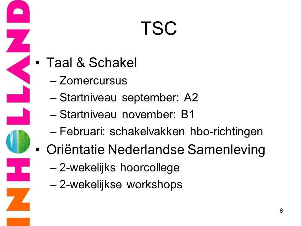 TSC •Taal & Schakel –Zomercursus –Startniveau september: A2 –Startniveau november: B1 –Februari: schakelvakken hbo-richtingen •Oriëntatie Nederlandse