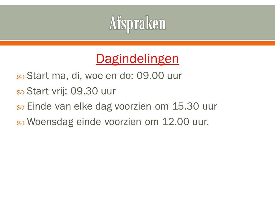 Dagindelingen  Start ma, di, woe en do: 09.00 uur  Start vrij: 09.30 uur  Einde van elke dag voorzien om 15.30 uur  Woensdag einde voorzien om 12.
