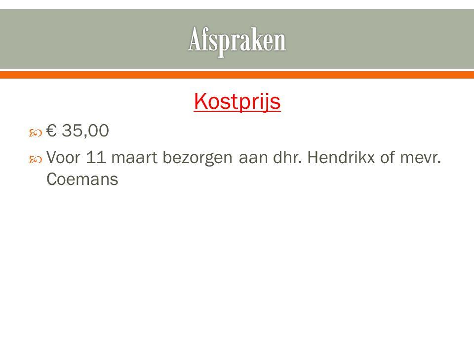 Kostprijs  € 35,00  Voor 11 maart bezorgen aan dhr. Hendrikx of mevr. Coemans
