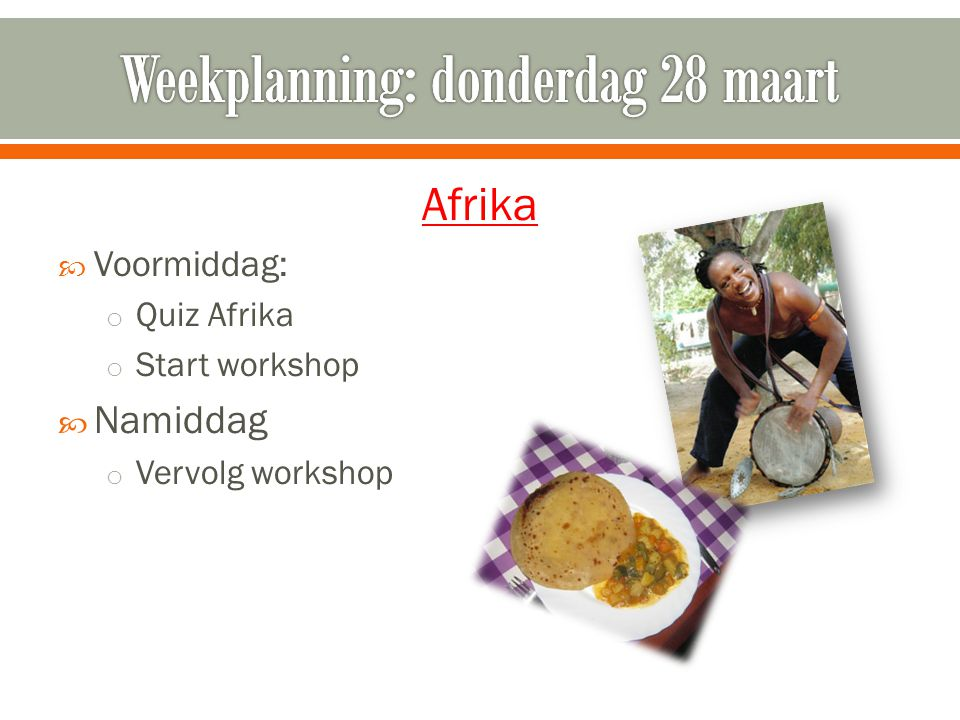 Afrika  Voormiddag: o Quiz Afrika o Start workshop  Namiddag o Vervolg workshop