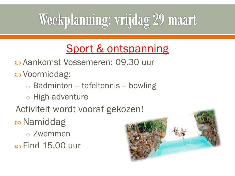 Sport & ontspanning  Aankomst Vossemeren: 09.30 uur  Voormiddag: o Badminton – tafeltennis – bowling o High adventure Activiteit wordt vooraf gekoze