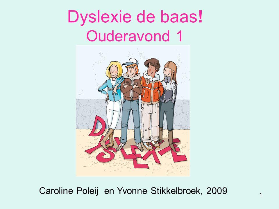1 Dyslexie de baas! Ouderavond 1 Caroline Poleij en Yvonne Stikkelbroek, 2009