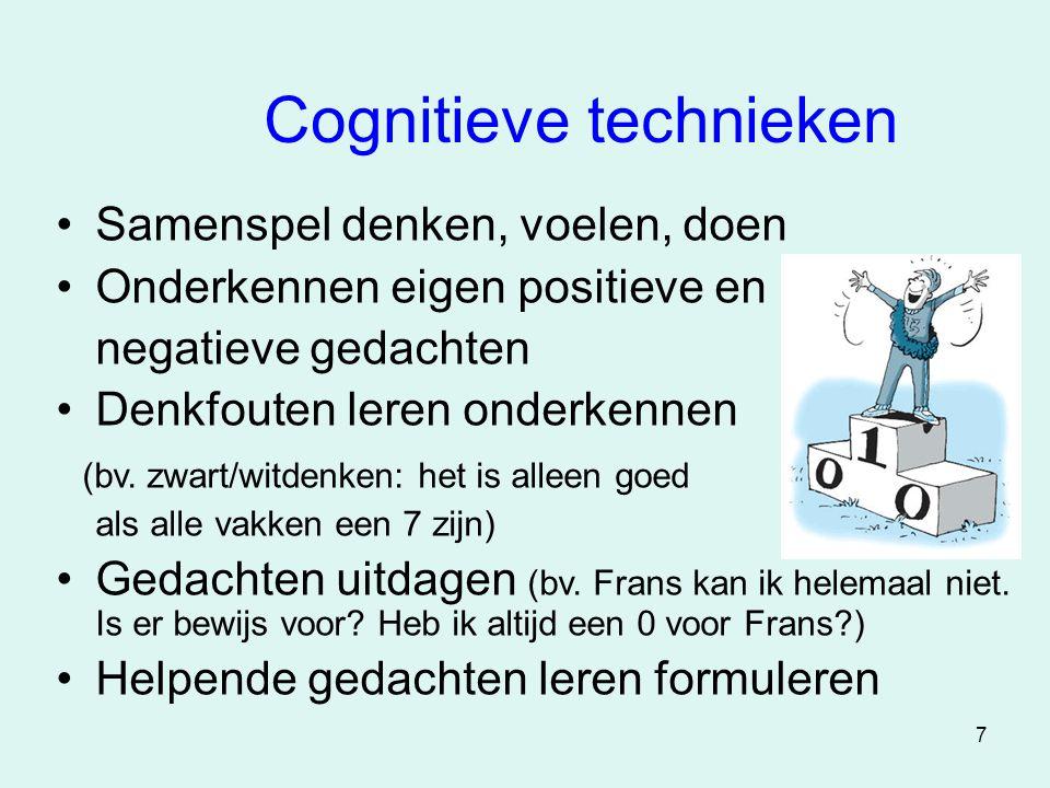 7 Cognitieve technieken •Samenspel denken, voelen, doen •Onderkennen eigen positieve en negatieve gedachten •Denkfouten leren onderkennen (bv. zwart/w