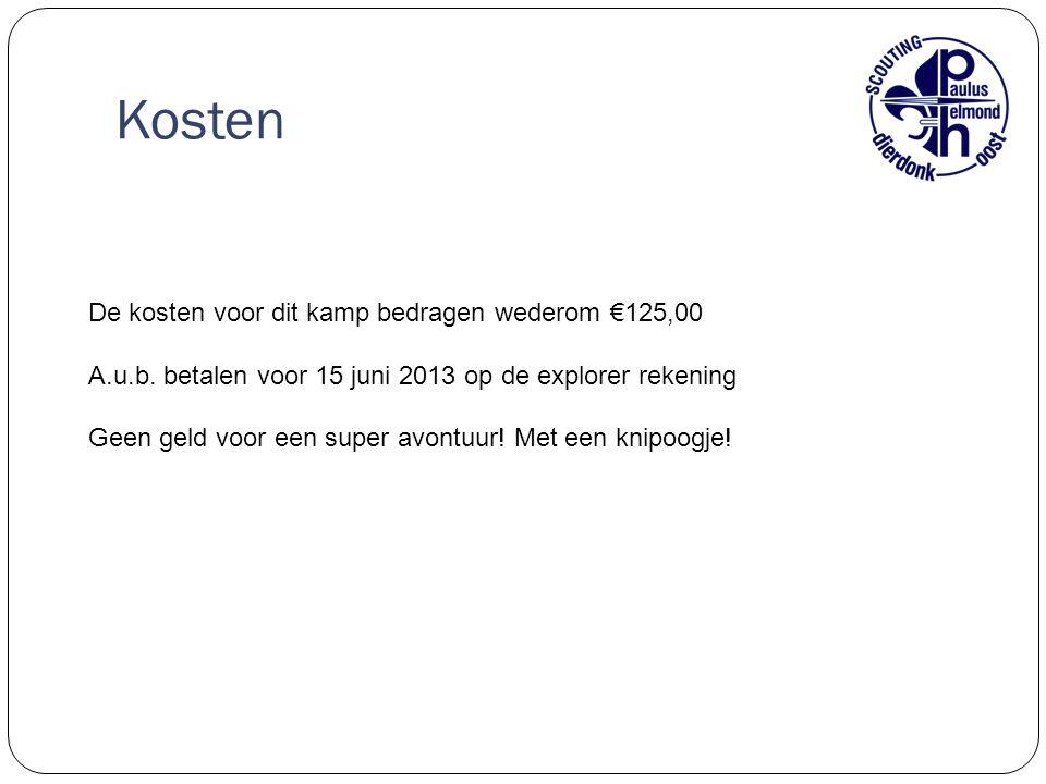 Kosten De kosten voor dit kamp bedragen wederom €125,00 A.u.b. betalen voor 15 juni 2013 op de explorer rekening Geen geld voor een super avontuur! Me