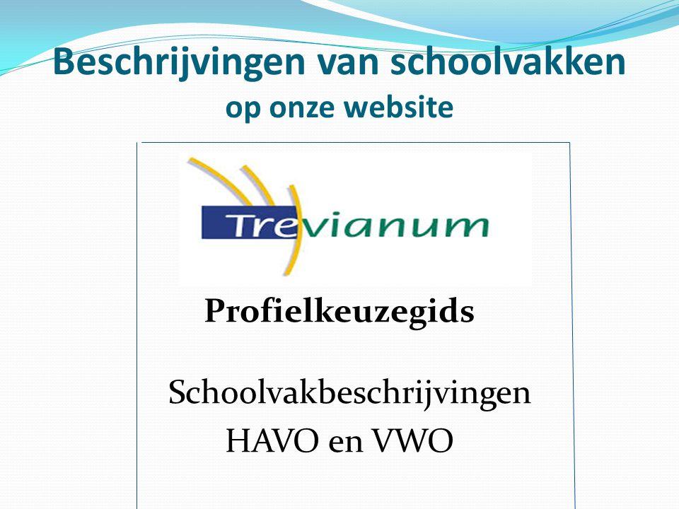 Beschrijvingen van schoolvakken op onze website Profielkeuzegids Schoolvakbeschrijvingen HAVO en VWO