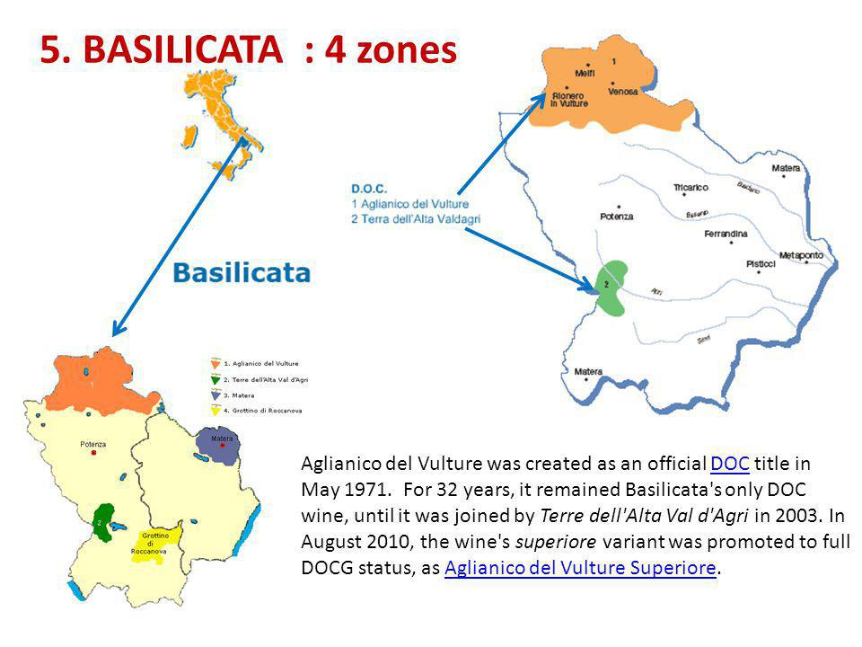 5. BASILICATA : 4 zones Aglianico del Vulture was created as an official DOC title in May 1971. For 32 years, it remained Basilicata's only DOC wine,