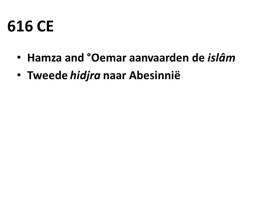 616 CE • Hamza and °Oemar aanvaarden de islâm • Tweede hidjra naar Abesinnië