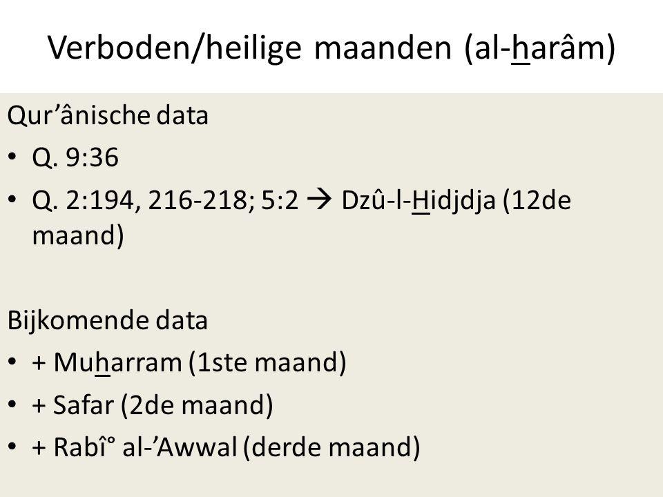 Verboden/heilige maanden (al-harâm) Qur'ânische data • Q. 9:36 • Q. 2:194, 216-218; 5:2  Dzû-l-Hidjdja (12de maand) Bijkomende data • + Muharram (1st