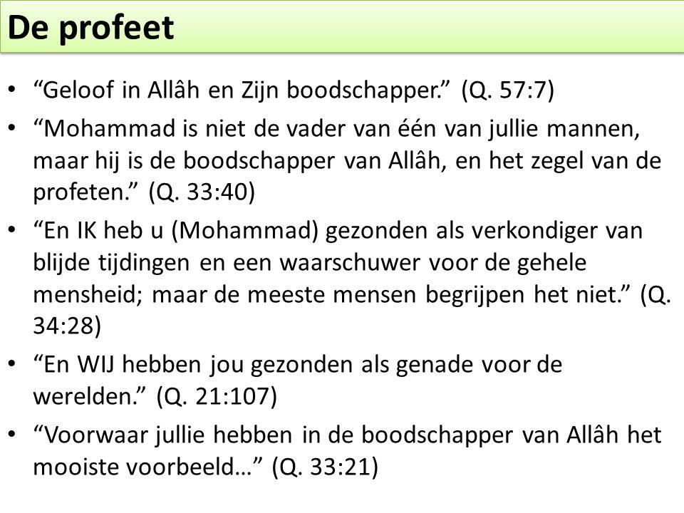 """De profeet • """"Geloof in Allâh en Zijn boodschapper."""" (Q. 57:7) • """"Mohammad is niet de vader van één van jullie mannen, maar hij is de boodschapper van"""