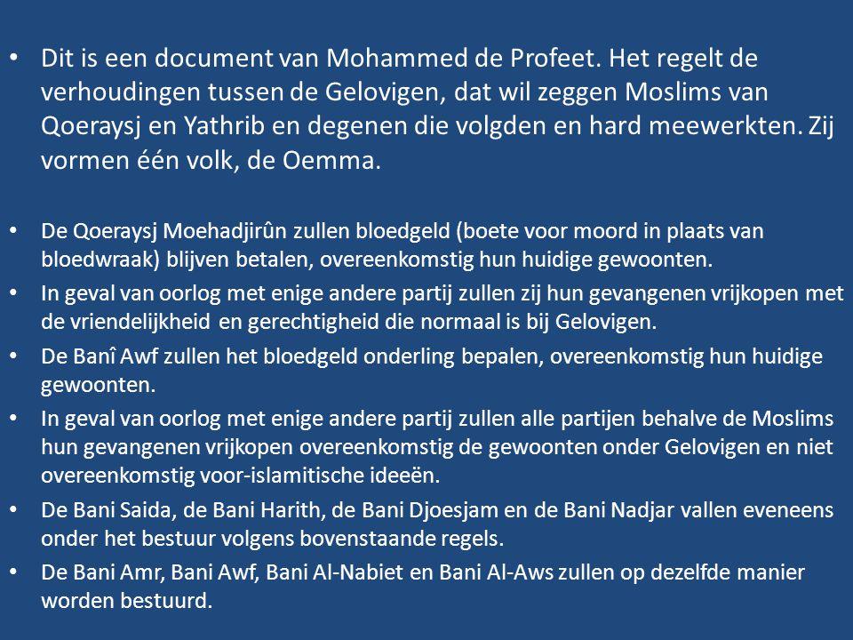 • Dit is een document van Mohammed de Profeet. Het regelt de verhoudingen tussen de Gelovigen, dat wil zeggen Moslims van Qoeraysj en Yathrib en degen
