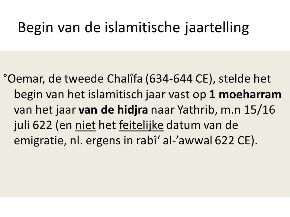 Begin van de islamitische jaartelling °Oemar, de tweede Chalîfa (634-644 CE), stelde het begin van het islamitisch jaar vast op 1 moeharram van het ja
