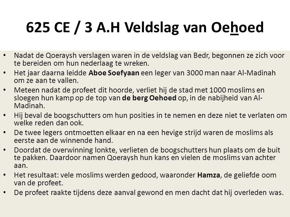 625 CE / 3 A.H Veldslag van Oehoed • Nadat de Qoeraysh verslagen waren in de veldslag van Bedr, begonnen ze zich voor te bereiden om hun nederlaag te