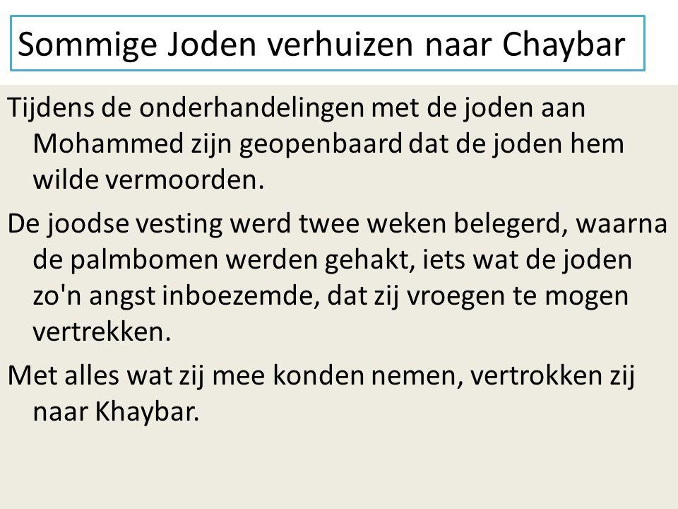 Sommige Joden verhuizen naar Chaybar Tijdens de onderhandelingen met de joden aan Mohammed zijn geopenbaard dat de joden hem wilde vermoorden. De jood