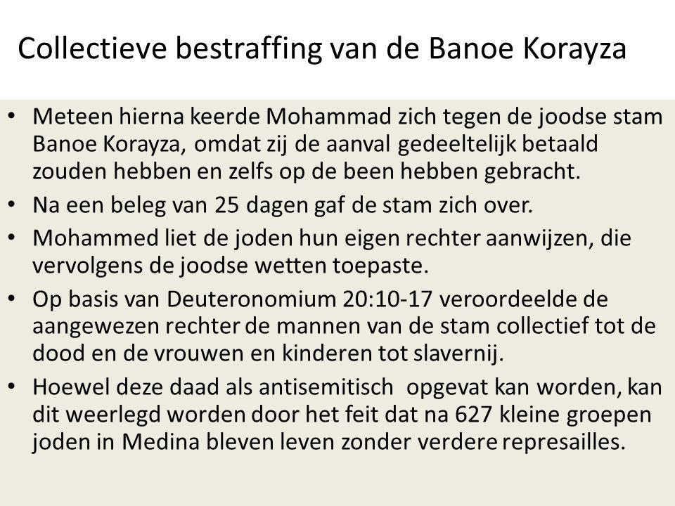 Collectieve bestraffing van de Banoe Korayza • Meteen hierna keerde Mohammad zich tegen de joodse stam Banoe Korayza, omdat zij de aanval gedeeltelijk