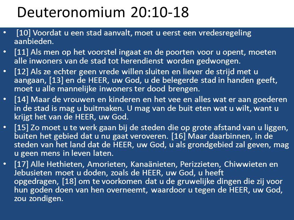 Deuteronomium 20:10-18 • [10] Voordat u een stad aanvalt, moet u eerst een vredesregeling aanbieden. • [11] Als men op het voorstel ingaat en de poort