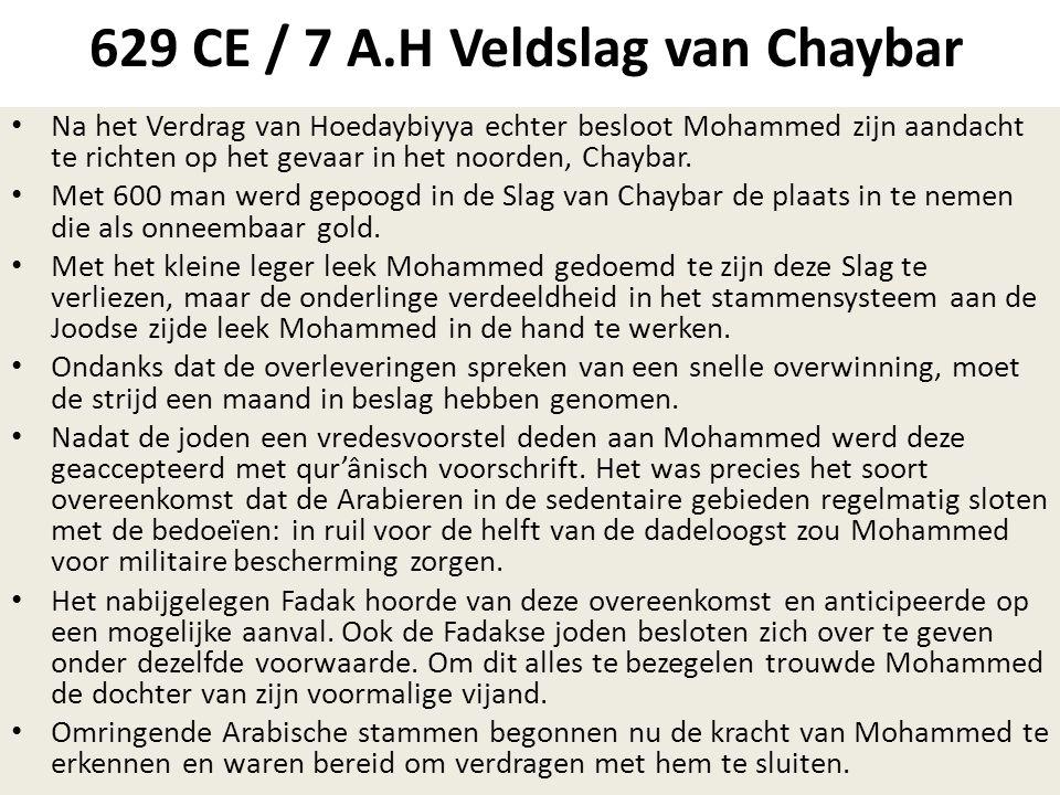 629 CE / 7 A.H Veldslag van Chaybar • Na het Verdrag van Hoedaybiyya echter besloot Mohammed zijn aandacht te richten op het gevaar in het noorden, Ch