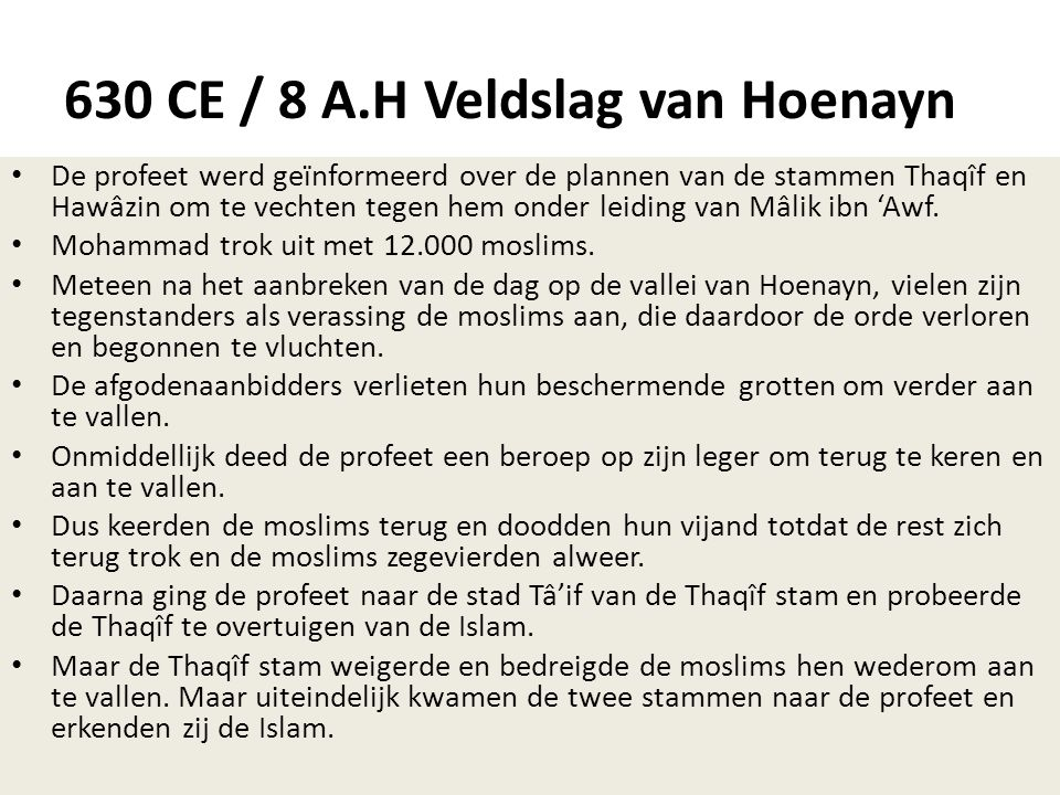 630 CE / 8 A.H Veldslag van Hoenayn • De profeet werd geïnformeerd over de plannen van de stammen Thaqîf en Hawâzin om te vechten tegen hem onder leid