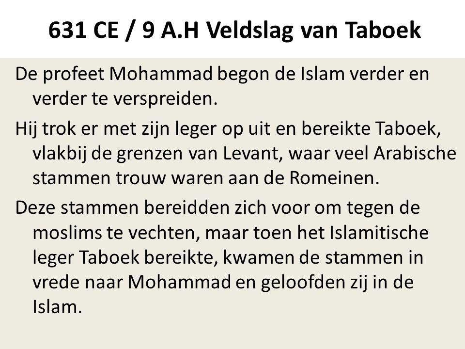 631 CE / 9 A.H Veldslag van Taboek De profeet Mohammad begon de Islam verder en verder te verspreiden. Hij trok er met zijn leger op uit en bereikte T