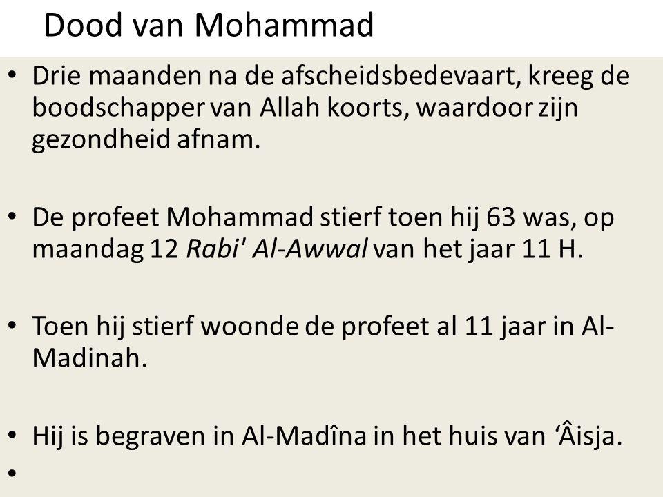 Dood van Mohammad • Drie maanden na de afscheidsbedevaart, kreeg de boodschapper van Allah koorts, waardoor zijn gezondheid afnam. • De profeet Mohamm